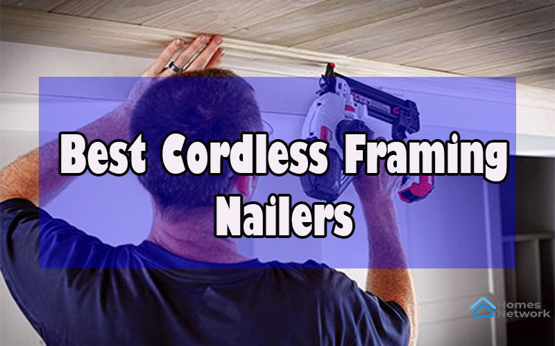 Best Cordless Framing Nailers