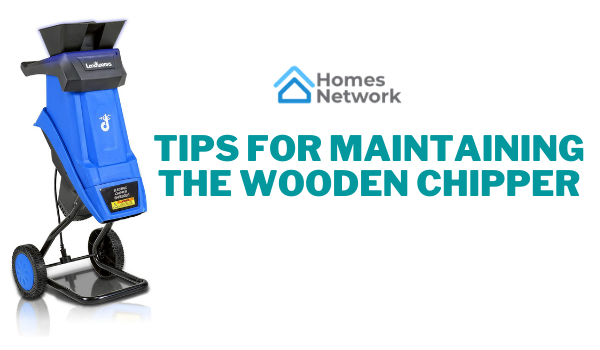 Tips for Maintaining the Wooden Chipper